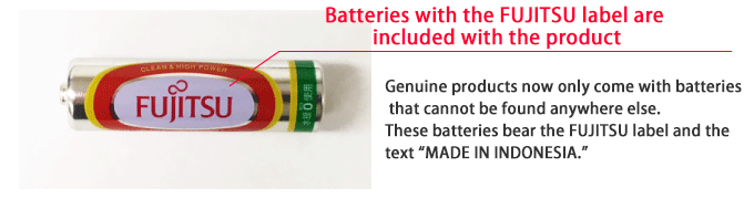 "Batteries with the FUJITSU label are included with the product Genuine products now only come with batteries that cannot be found anywhere else. These batteries bear the FUJITSU label and the text ""MADE IN INDONESIA."""